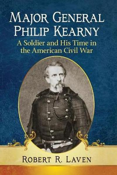 Major General Philip Kearny - Robert R. Laven
