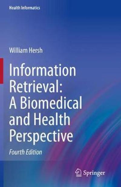 Information Retrieval: A Biomedical and Health Perspective - William Hersh