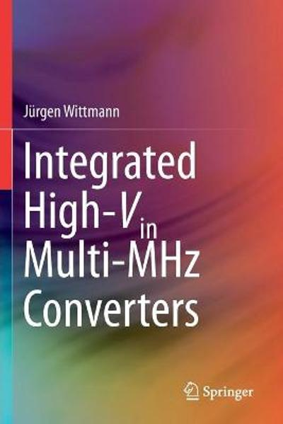 Integrated High-Vin Multi-MHz Converters - Jurgen Wittmann