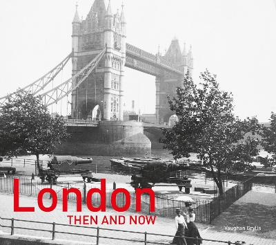 London Then and Now (R) - Vaughan Grylls