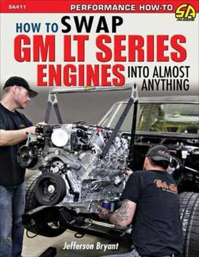 How to Swap GM LT-Series Engines into Almost Anything - Jefferson Bryant