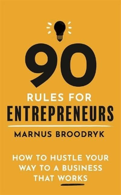 90 Rules for Entrepreneurs - Marnus Broodryk