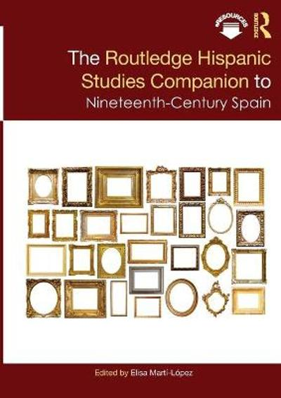 The Routledge Hispanic Studies Companion to Nineteenth-Century Spain - Elisa Marti-Lopez