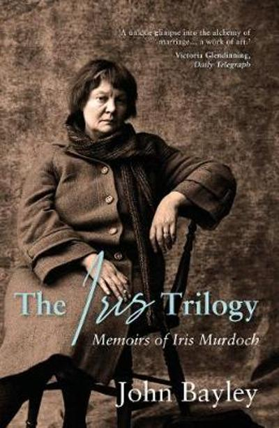 The Iris Trilogy: Memoirs of Iris Murdoch - John Bayley