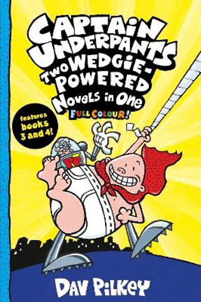 Captain Underpants: Two Wedgie-Powered Novels in One (Full Colour!) - Dav Pilkey