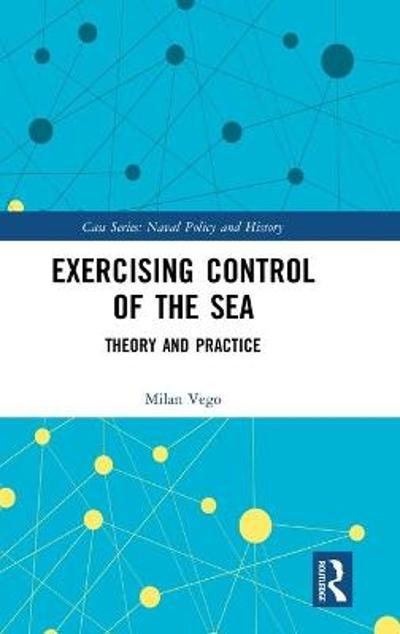 Exercising Control of the Sea - Milan Vego
