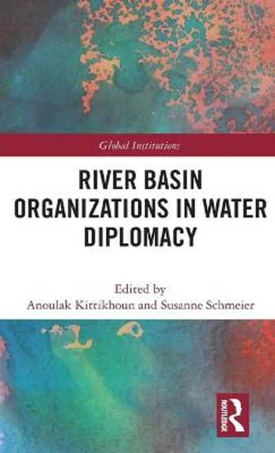 River Basin Organizations in Water Diplomacy - Anoulak Kittikhoun