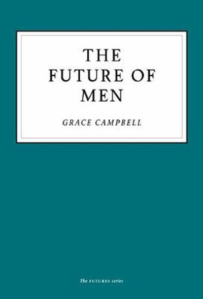 The Future of Men - Grace Campbell