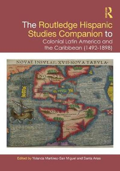 The Routledge Hispanic Studies Companion to Colonial Latin America and the Caribbean (1492-1898) - Yolanda Martinez-San Miguel