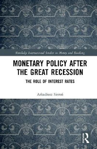 Monetary Policy after the Great Recession - Arkadiusz Sieron