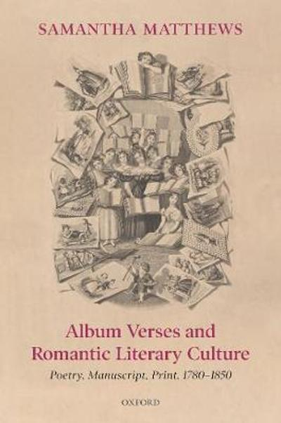 Album Verses and Romantic Literary Culture - Samantha Matthews