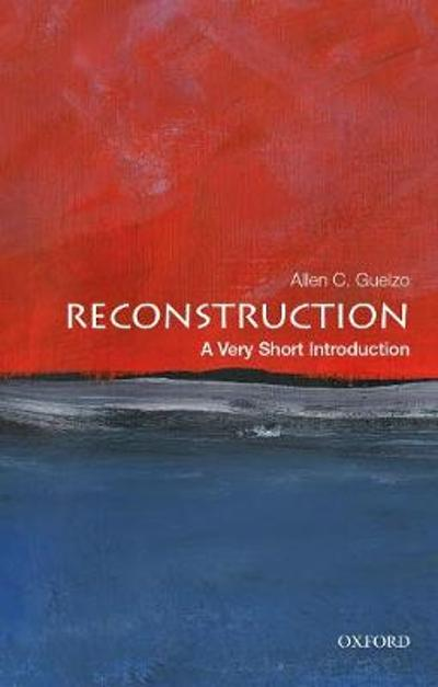 Reconstruction: A Very Short Introduction - Allen C. Guelzo