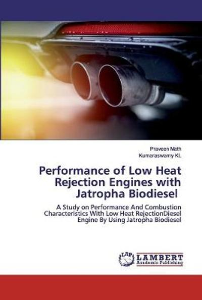 Performance of Low Heat Rejection Engines with Jatropha Biodiesel - Praveen Math