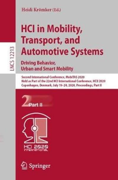 HCI in Mobility, Transport, and Automotive Systems. Driving Behavior, Urban and Smart Mobility - Heidi Kroemker