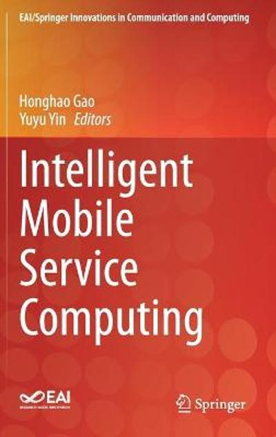 Intelligent Mobile Service Computing - Honghao Gao