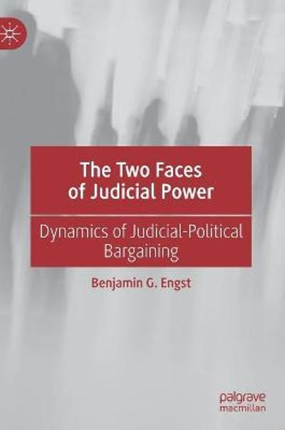 The Two Faces of Judicial Power - Benjamin G. Engst