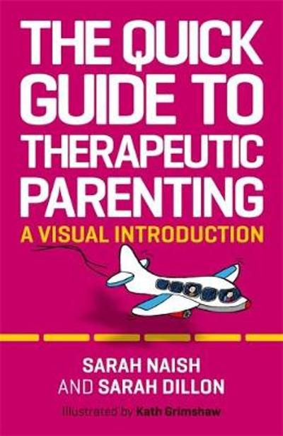 The Quick Guide to Therapeutic Parenting - Sarah Naish