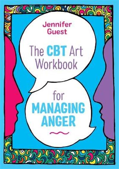 The CBT Art Workbook for Managing Anger - Jennifer Guest