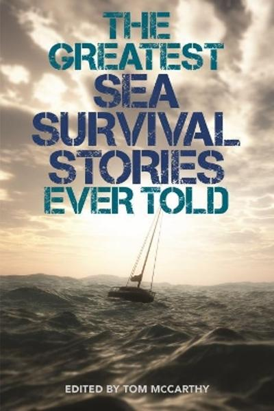 Greatest Sea Survival Stories Ever Told - Tom McCarthy