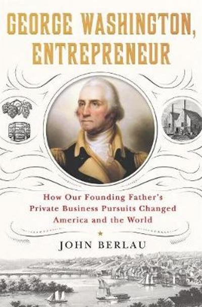 George Washington, Entrepreneur - John Berlau