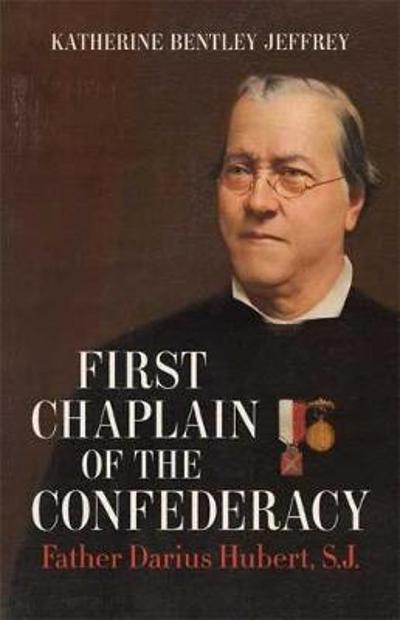 First Chaplain of the Confederacy - Katherine Bentley Jeffrey