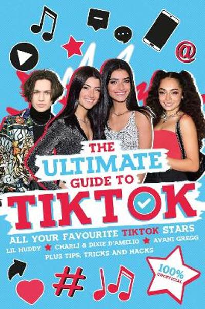 The Ultimate Guide to TikTok (100% Unofficial) - Scholastic
