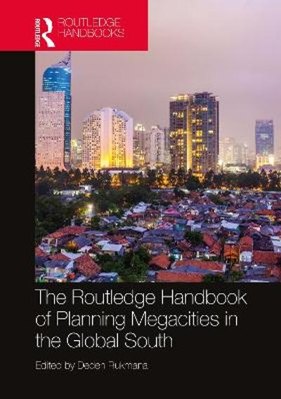 The Routledge Handbook of Planning Megacities in the Global South - Deden Rukmana