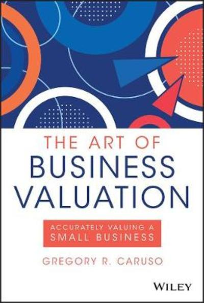 The Art of Business Valuation - Gregory R. Caruso