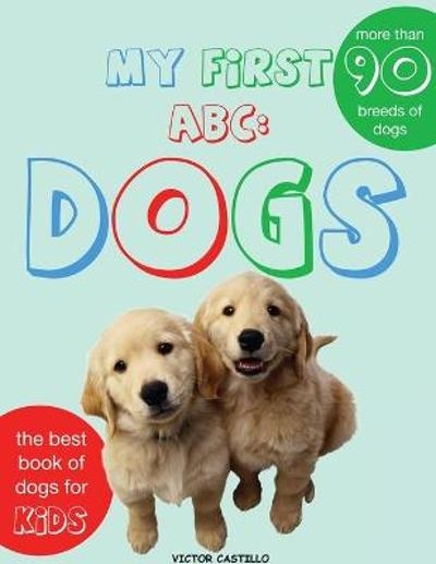 My First Dogs ABC - Victor I Castillo