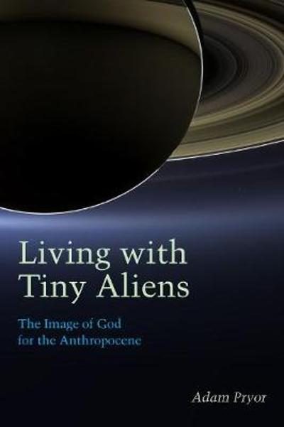 Living with Tiny Aliens - Adam Pryor