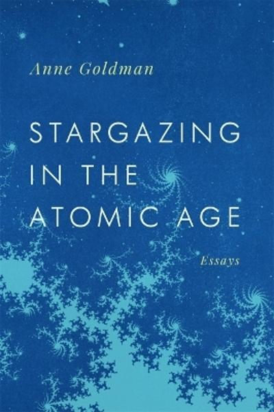 Stargazing in the Atomic Age - Anne Goldman