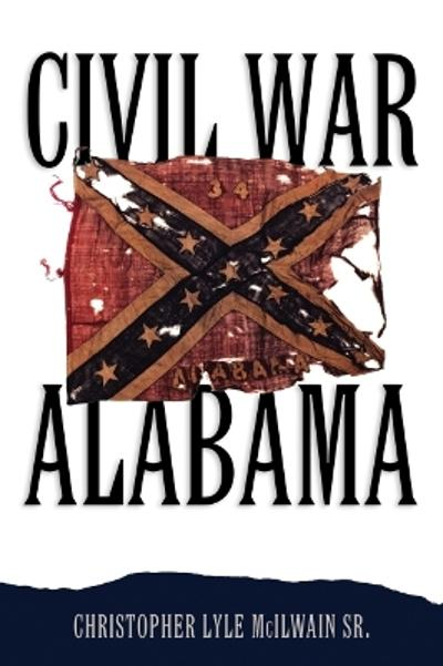 Civil War Alabama - Christopher Lyle McIlwain