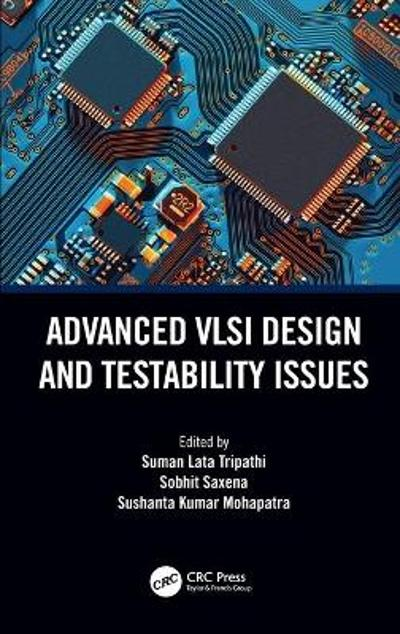 Advanced VLSI Design and Testability Issues - Suman Lata Tripathi