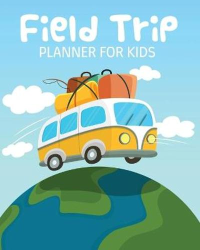 Field Trip Planner For Kids - Patricia Larson