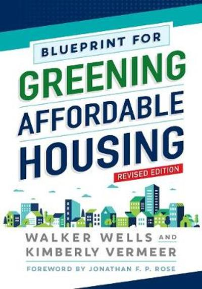 Blueprint for Greening Affordable Housing, Revised Edition - Walker Wells