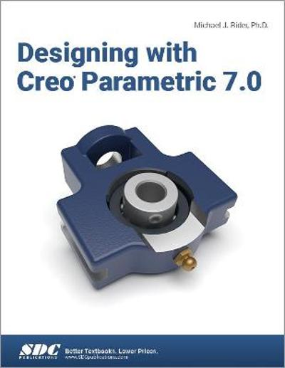 Designing with Creo Parametric 7.0 - Michael J. Rider