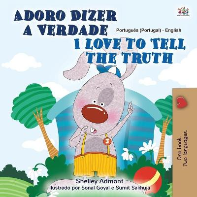 I Love to Tell the Truth (Portuguese English Bilingual Children's Book - Portugal) - Shelley Admont
