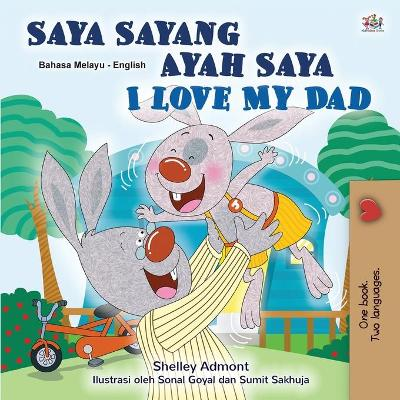 I Love My Dad (Malay English Bilingual Children's Book) - Shelley Admont