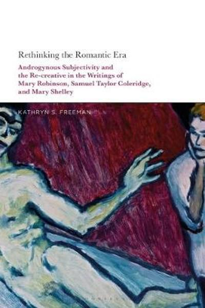 Rethinking the Romantic Era - Kathryn S. Freeman