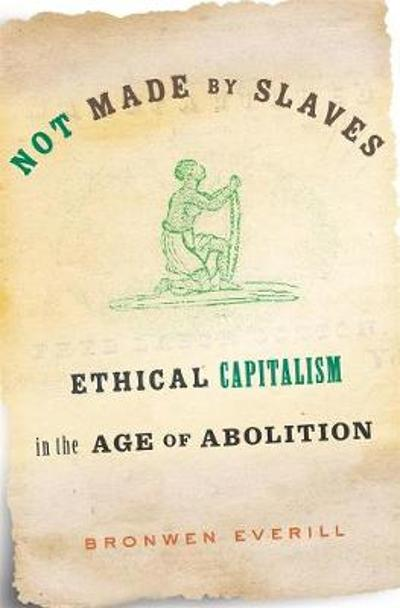 Not Made by Slaves - Bronwen Everill