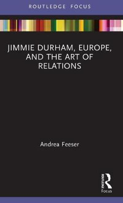 Jimmie Durham, Europe, and the Art of Relations - Andrea Feeser