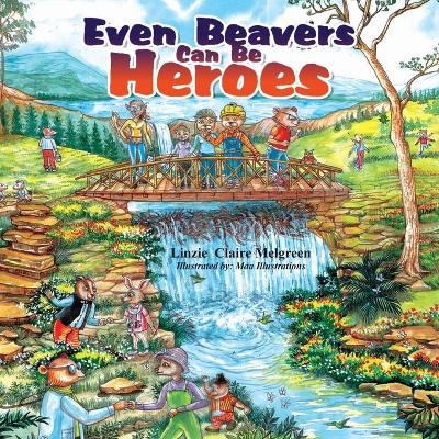 Even Beavers Can Be Heroes - Linzie Melgreen