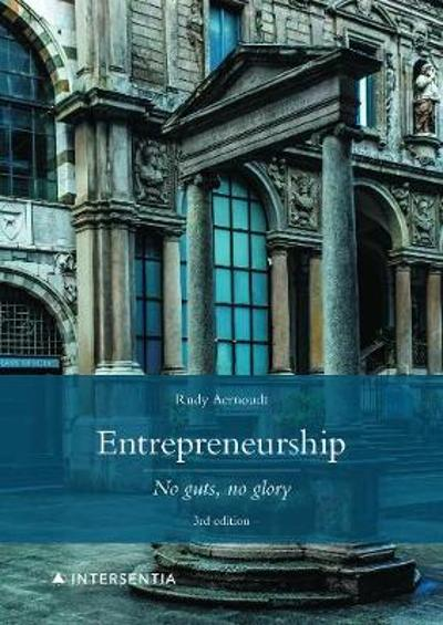 Entrepreneurship: No Guts, No Glory - Rudy Aernoudt