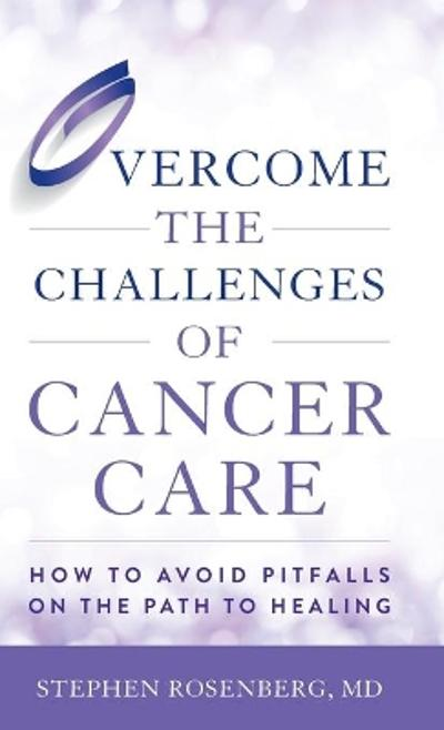 Overcome the Challenges of Cancer Care - Stephen, M.D. Rosenberg