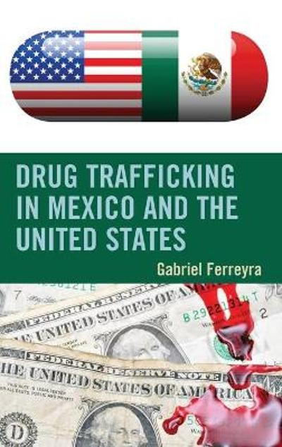 Drug Trafficking in Mexico and the United States - Gabriel Ferreyra