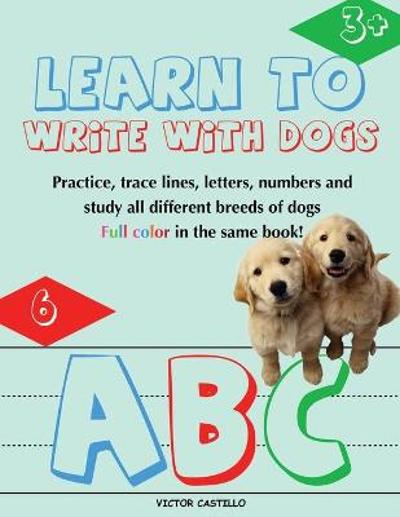 Learn to Write with Dogs Workbook - Victor I Castillo