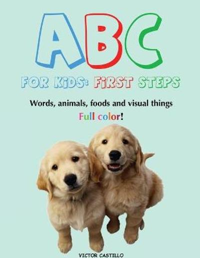 ABC For Kids (Words, animals, foods and visual things). - Victor I Castillo
