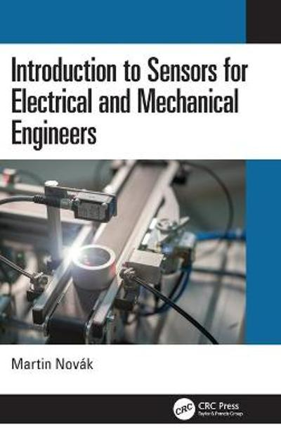 Introduction to Sensors for Electrical and Mechanical Engineers - Martin Novak