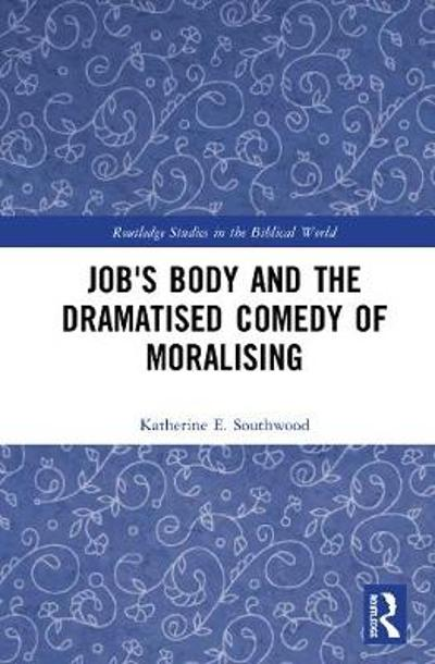 Job's Body and the Dramatised Comedy of Moralising - Katherine E. Southwood