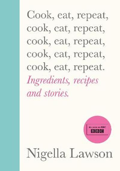 Cook, Eat, Repeat - Nigella Lawson